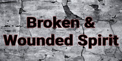 Broken and Wounded Spirit