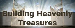 Building Heavenly Treasures