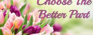 Choose The Better Part