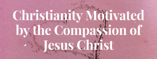 Christianity-Motivated-by-the-compassion-of-Jesus-Christ-1.png