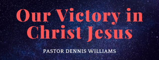 Our-Victory-in-Jesus-Christ-Pastor-Dennis-Williams