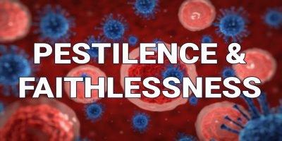 Pestilence and Faithlessness